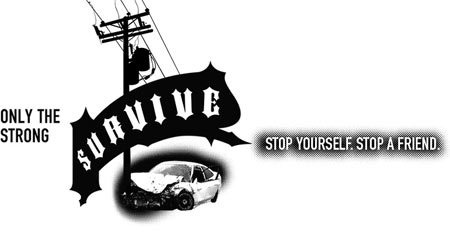 Only the strong survive. DUI - Stop Yourself. Stop a Friend.